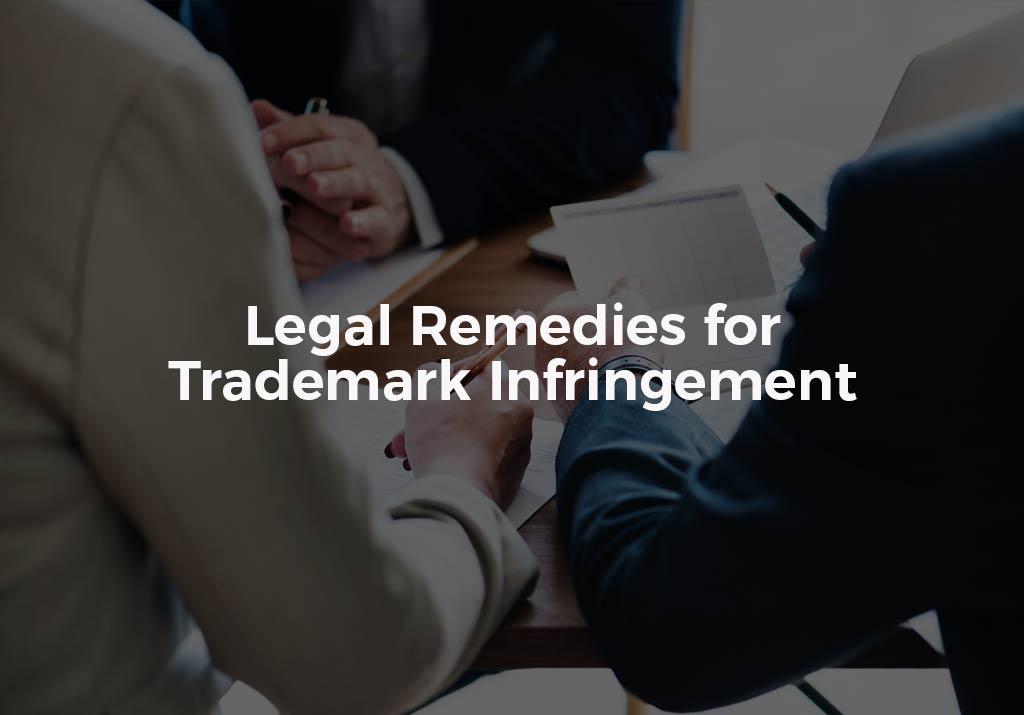 Legal Remedies for Trademark Infringement