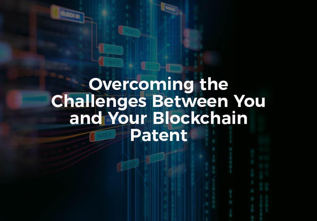Overcoming Challenges Blockchain Patent