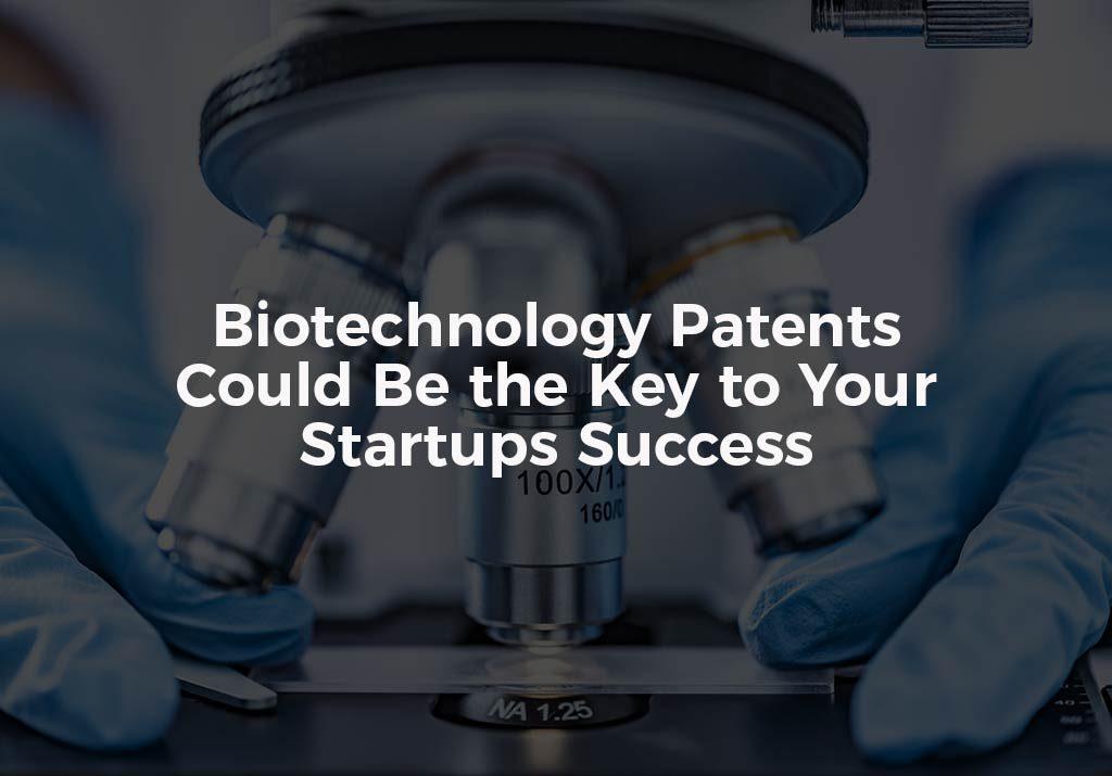 Biotechnology Patents Key To Startups Success