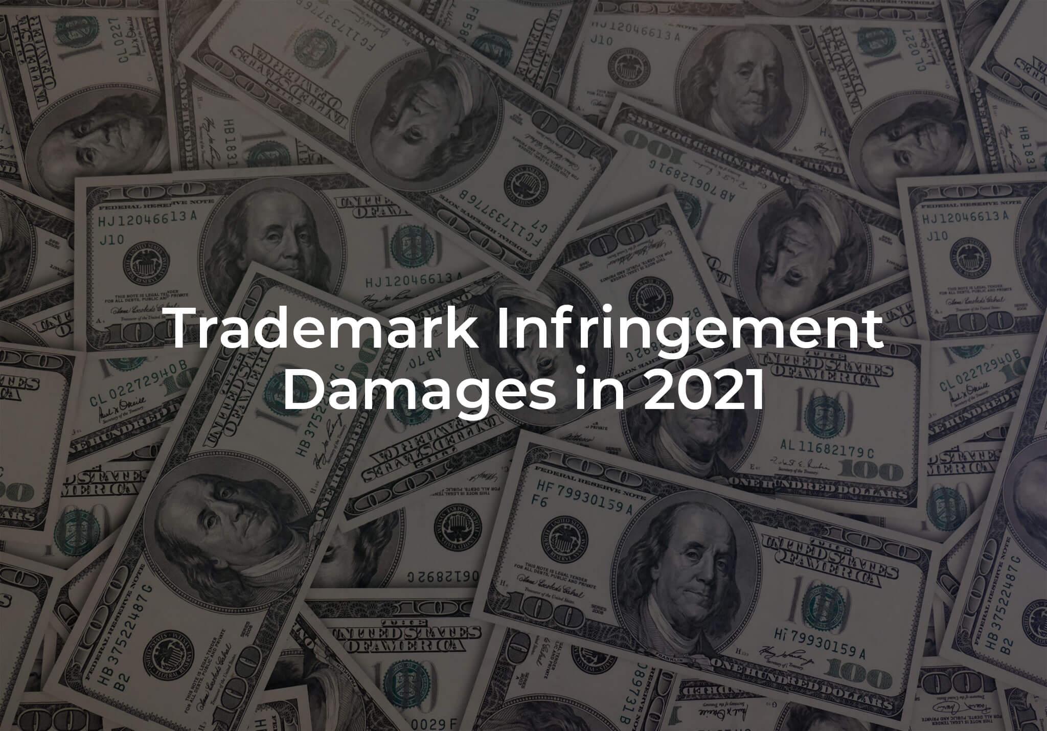 Trademark Infringement Damages in 2021